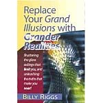 Replace Your Grand Illusions with Grander Realities