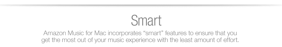 "Amazon Music for Mac incorporates ""smart"" features to ensure that you get the most out of your music experience with the least amount of effort."