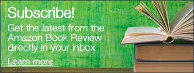 Subscribe! Get the latest from the Amazon Book Review directly in you inbox