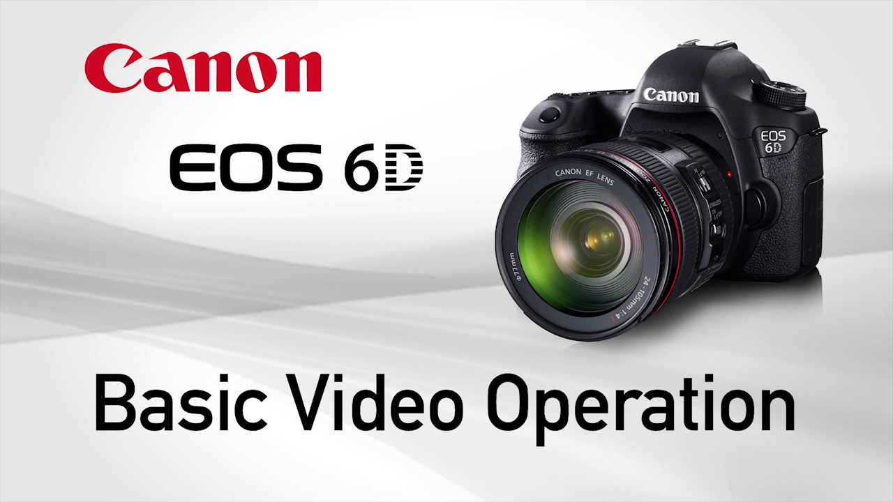 Basic Video Operation with the 6D by Canon