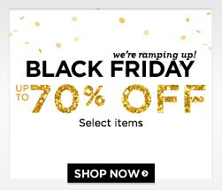 we're ramping up! black friday. up to 70% off select items. shop now!