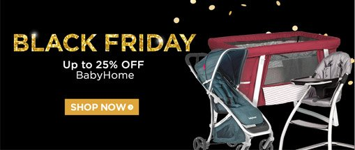 black friday. up to 25% off babyhome. shop now!
