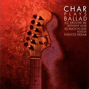 ALL AROUND ME 〜CHAR PLAYS BALLAD〜