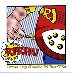 Poptopia! Power Pop Classics Of The 70s