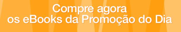 Compre agora os eBooks da Promoção do Dia
