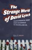 The Strange World of David Lynch: Transcendental Irony from Eraserhead to Mulholland Dr.