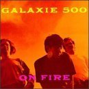 Galaxie 500 / On Fire