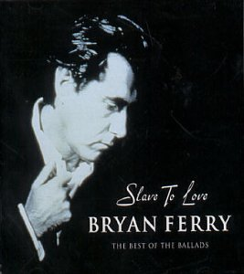 Bryan Ferry - Slave to Love: Best of the Ballads - Zortam Music