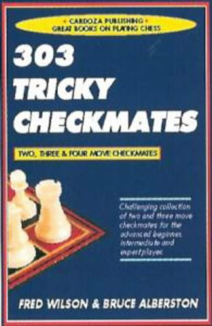 303 Tricky Checkmates: Two, Three & Four Move Checkmates
