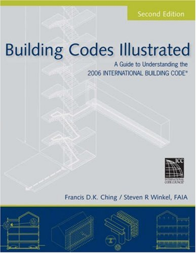 Building Codes Illustrated: A Guide to Understanding the 2006 International Building Code (Building Codes Illustrated)