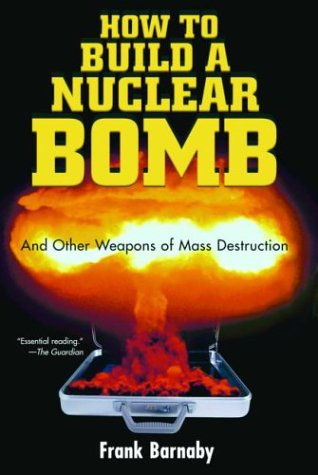 How to Build a Nuclear Bomb: And Other Weapons of Mass Destruction (Nation Books)