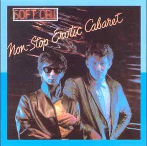 Soft Cell - Non Stop Erotic Cabaret: Remastered - Zortam Music