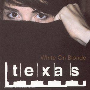 Texas - White On Blonde New - Zortam Music