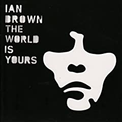 Ian Brown/The World Is Yours