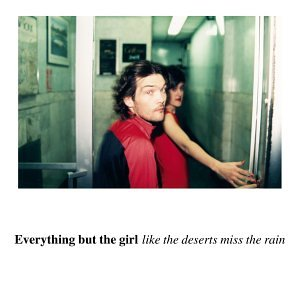 Everything But The Girl - Like the Deserts Miss the Rain [Bonus Disc] Disc 2 - Zortam Music