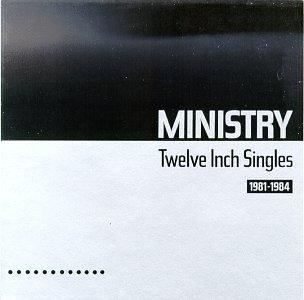 Ministry - Twelve Inch Singles: 19811984 - Zortam Music