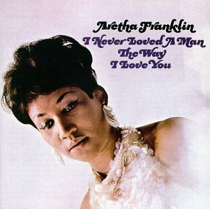 Aretha Franklin - I Never Loved a Man the Way I Love You/Including Respect - Zortam Music