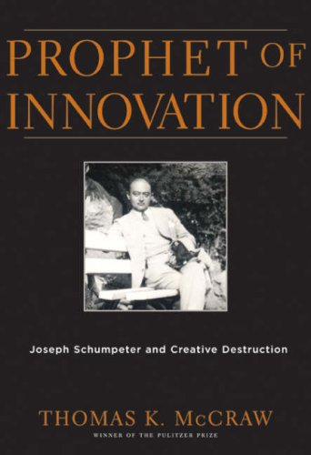 Prophet of Innovation: Joseph Schumpeter and Creative Destruction