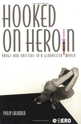 Hooked on Heroin Drugs and Drifters in a Globalized World