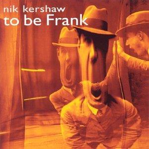 Nik Kershaw - To Be Frank - Zortam Music
