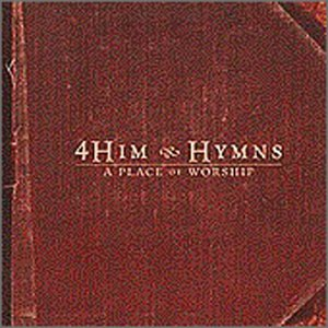 4HIM - Hymns: A Place of Worship - Classic Hymns - Zortam Music