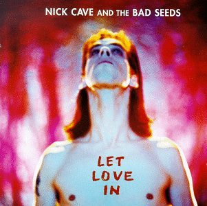 Nick Cave And The Bad Seeds - Let Love in - Lyrics2You