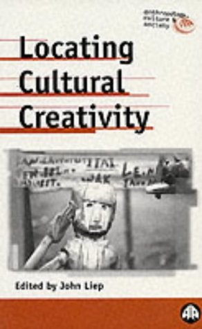 Locating Cultural Creativity (Anthropology, Culture and Society)