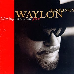 WAYLON JENNINGS - Closing In On The Fire - Zortam Music