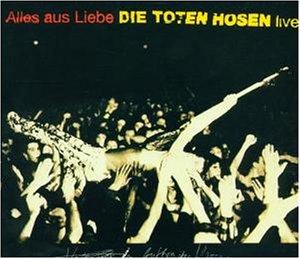 Die Toten Hosen - Alles aus Liebe - Live - Zortam Music