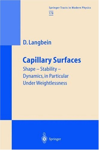 Capillary Surfaces: Shape - Stability - Dynamics, in Particular Under Weightlessness (Springer Tracts in Modern Physics)
