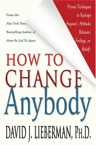 How to Change Anybody: Proven Techniques to Reshape Anyone