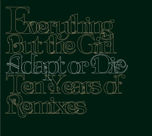 Everything But The Girl - Adapt or Die: Ten Years of Remixes - Zortam Music