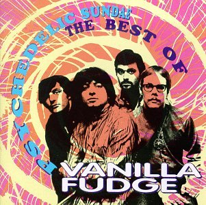 VANILLA FUDGE - Psychedelic Sundae: The Best of Vanilla Fudge - Zortam Music