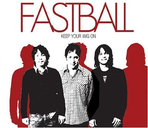 Fastball - Keep Your Wig On - Lyrics2You
