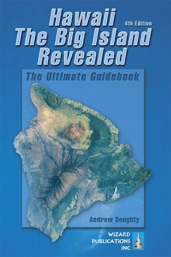 Hawaii The Big Island Revealed: The Ultimate Guidebook (Hawaii the Big Island Revealed)