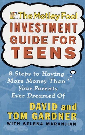 The Motley Fool Investment Guide for Teens: 8 Steps to Having More Money Than Your Parents Ever Dreamed Of (Motley Fool)