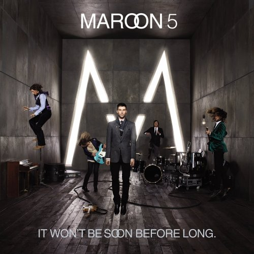 It Won't Be Soon Before Long - Maroon 5