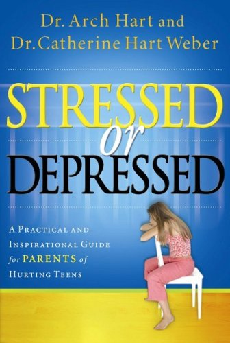 Stressed or Depressed: A Practical and Inspirational Guide for Parents of Hurting Teens