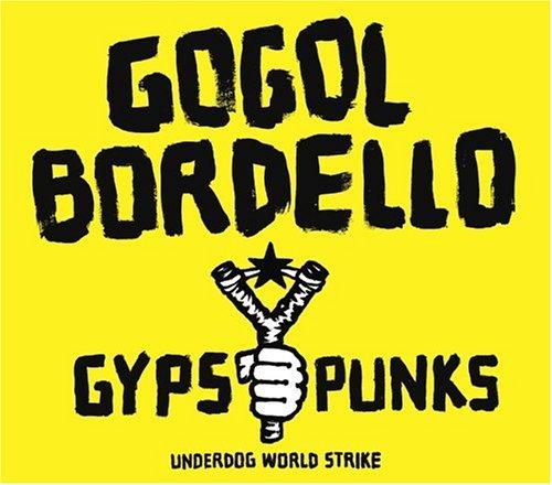 Gogol Bordello - Gogol Bordello /Gypsy Punks Underdog World Strike - Zortam Music