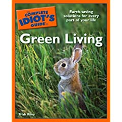 The Complete Idiot's Guide to Green Living (Complete Idiot's Guide to)