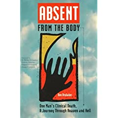 Absent from the Body: One Man's Clinical Death, a Journey Through Heaven and Hell