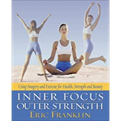Inner Focus Outer Strength: Using Imagery and Exercise for Strength, Health and Beauty