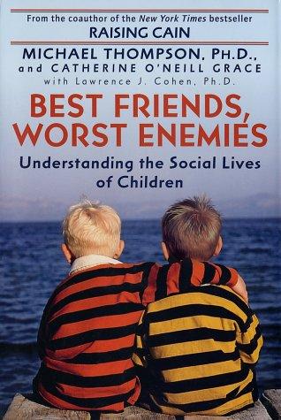 Best Friends Worst Enemies Understanding the Social Lives of Children