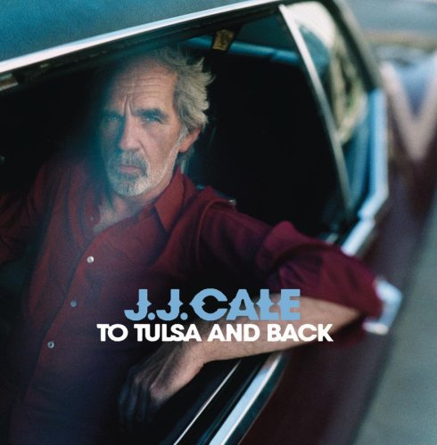 J.J. Cale - To Tulsa and Back - Zortam Music