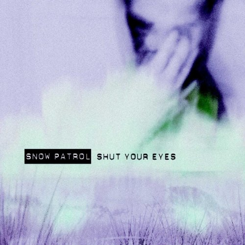 Snow Patrol - Shut Your Eyes, Pt. 2 - Zortam Music