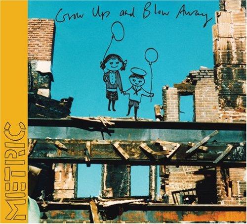 Metric - Grow Up and Blow Away - Zortam Music
