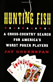 Hunting Fish: A Cross-Country Search for America\'s Worst Poker Players