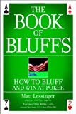 The Book of Bluffs : How to Bluff and Win at Poker