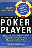The Making Of A Poker Player: How An Ivy League Math Geek Learned To Play Championship Poker