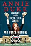 Annie Duke : How I Raised, Folded, Bluffed, Flirted, Cursed, and Won Millions at the World Series of Poker